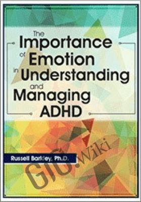 The Importance of Emotion in Understanding and Managing ADHD - Russell A. Barkley