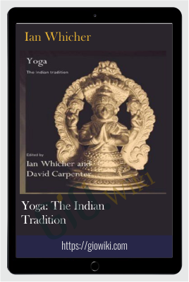 Yoga: The Indian Tradition – Ian Whicher