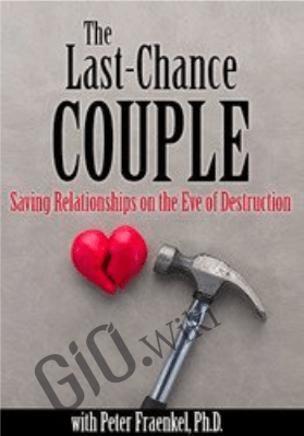 The Last-Chance Couple: Saving Relationships on the Eve of Destruction - Peter Fraenkel