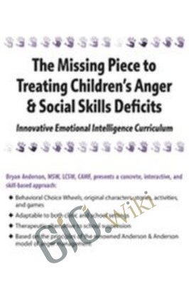 The Missing Piece to Treating Children's Anger & Social Skills Deficits: Innovative Emotional Intelligence Curriculum - Bryan Anderson