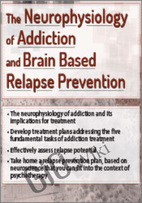 The Neurophysiology of Addiction & Brain Based Relapse Prevention - Tim Worden
