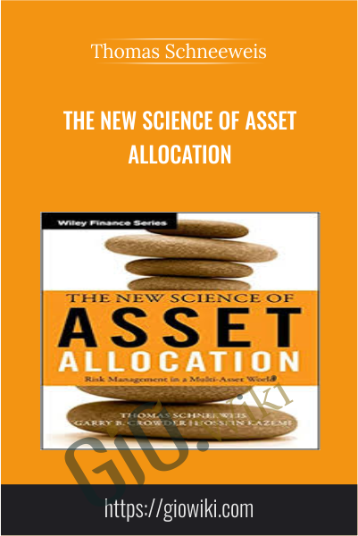 The New Science of Asset Allocation - Thomas Schneeweis