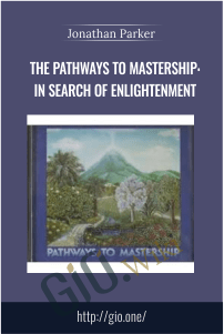 The Pathways to Mastership: In Search of Enlightenment – Jonathan Parker
