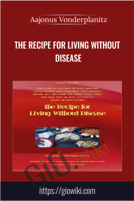 The Recipe For Living Without Disease - Aajonus Vonderplanitz