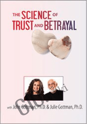 The Science of Trust and Betrayal with John Gottman, Ph.D. - John M. Gottman