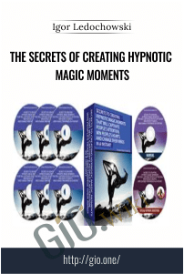 The Secrets Of Creating Hypnotic Magic Moments – Igor Ledochowski