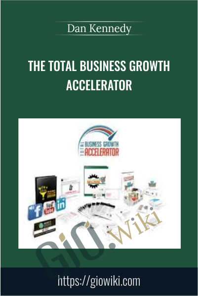 The Total Business Growth Accelerator - Dan Kennedy