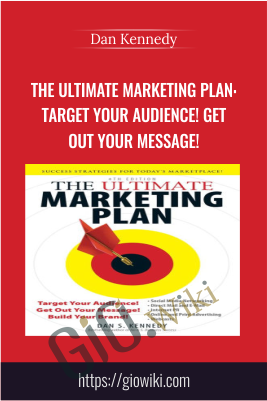 The Ultimate Marketing Plan: Target Your Audience! Get Out Your Message! - Dan Kennedy