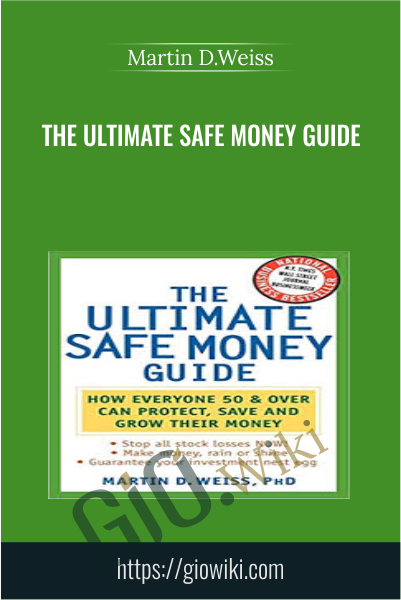 The Ultimate Safe Money Guide - Martin D.Weiss
