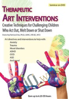 Therapeutic Art Interventions: Creative Techniques for Challenging Children Who Act Out, Melt Down or Shut Down - Patricia Isis