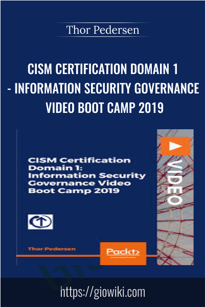 CISM Certification Domain 1- Information Security Governance Video Boot Camp 2019 - Thor Pedersen