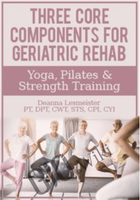 Three Core Components for Geriatric Rehab — Yoga, Pilates & Strength Training - Deanna Lesmeister