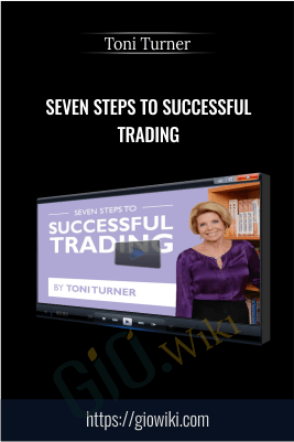 Seven Steps To Successful Trading – Toni Turner