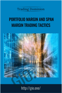 Portfolio Margin and SPAN Margin Trading Tactics – Trading Dominion