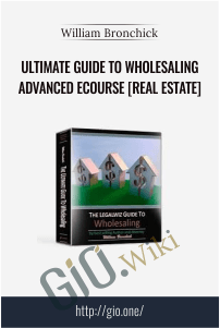 Ultimate Guide to Wholesaling Advanced eCourse [Real Estate] - William Bronchick