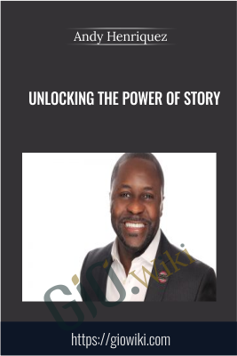 Unlocking the Power of Story - Andy Henriquez