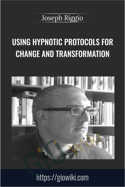 Using Hypnotic Protocols For Change and Transformation - Joseph Riggio