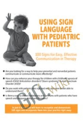 Using Sign Language with Pediatric Patients: 100 Signs for Easy, Effective Communication in Therapy - Jill Eversmann