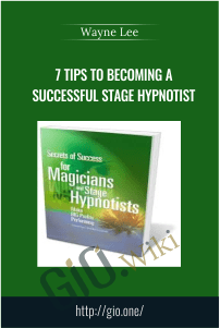 7 Tips To Becoming a Successful Stage Hypnotist – Wayne Lee