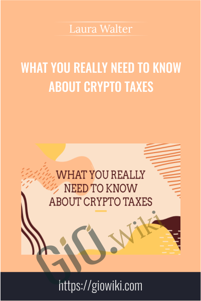 What You Really Need to Know About Crypto Taxes - Laura Walter