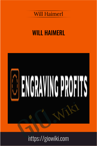 Engraving Profits - Will Haimerl