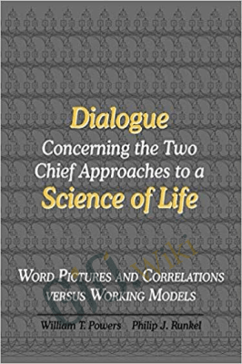 Dialogue Concerning the Two Chief Approaches to a Science of Life – William T. Powers and Philip J. Runkel