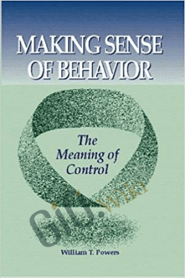 Making Sense of Behavior – The Meaning of Control – Wllllam T. Powers