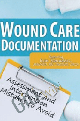 Wound Care Documentation: Assessment and Intervention Mistakes to Avoid - Kim Saunders