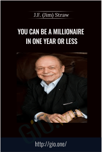 You Can Be A Millionaire In One Year Or Less – J.F. (Jim) Straw