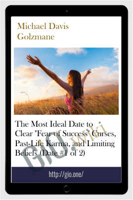 "The Most Ideal Date to Clear ""Fear of Success"" Curses, Past-Life Karma, and Limiting Beliefs (Date #1 of 2) - Michael Davis Golzmane"