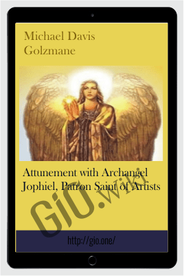 Attunement with Archangel Jophiel, Patron Saint of Artists - Michael Davis Golzmane