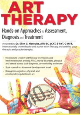 Art Therapy: Hands-on Approaches to Assessment, Diagnosis and Treatment - Ellen Horovitz