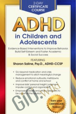 2-Day Certificate Course: ADHD in Children and Adolescents: Evidence-Based Interventions to Improve Behavior, Build Self-Esteem and Foster Academic & Social Success - Sharon Saline