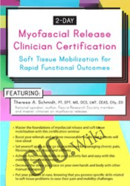 2-Day: Myofascial Release Clinician Certification: Soft Tissue Mobilization for Rapid Functional Outcomes - Theresa A. Schmidt