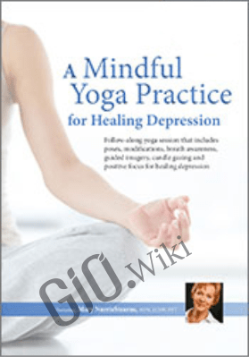 A Mindful Yoga Practice for Healing Depression - Mary NurrieStearns