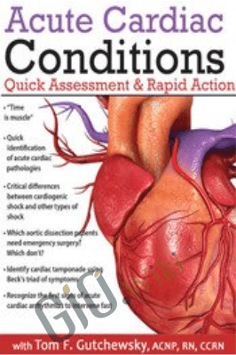 Acute Cardiac Conditions: Quick Assessment & Rapid Action - Tom F. Gutchewsky