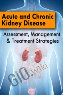 Acute and Chronic Kidney Disease: Assessment, Management & Treatment Strategies - Carla J. Moschella