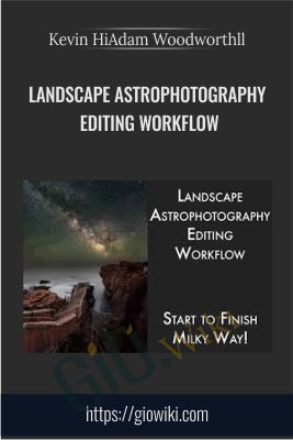 Landscape Astrophotography Editing Workflow - Adam Woodworth