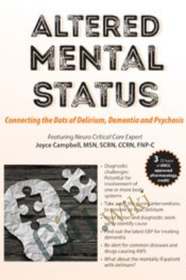 Altered Mental Status: Connecting the Dots of Delirium, Dementia and Psychosis - Joyce Campbell