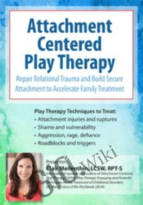 Attachment Centered Play Therapy: Repair Relational Trauma and Build Secure Attachment to Accelerate Family Treatment - Clair Mellenthin