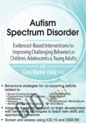 Autism Spectrum Disorder: Evidence-Based Interventions for Improving Challenging Behaviors in Children, Adolescents & Young Adults - Cara Marker Daily