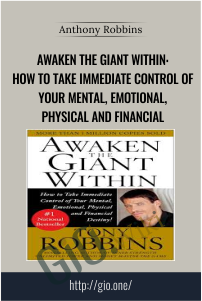 Awaken the Giant Within: How to Take Immediate Control of Your Mental, Emotional, Physical and Financial – Anthony Robbins