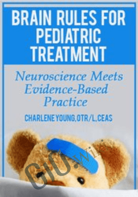 Brain Rules for Pediatric Treatment: Neuroscience Meets Evidence-Based Practice - Charlene Young