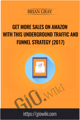 Get More Sales on Amazon with this Underground Traffic and Funnel Strategy (2017) - Brian Gray