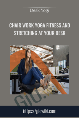 Chair Work Yoga Fitness and Stretching at Your Desk - Desk Yogi