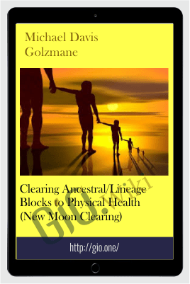 Clearing Ancestral/Lineage Blocks to Physical Health (New Moon Clearing) - Michael Davis Golzmane