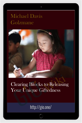 Clearing Blocks to Releasing Your Unique Giftedness - Michael Davis Golzmane