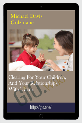 Clearing for your children, and your relationships with them - Michael Davis Golzmane