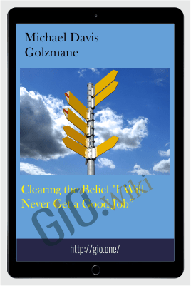 "Clearing the Belief ""I Will Never Get a Good Job"" - Michael Davis Golzmane"