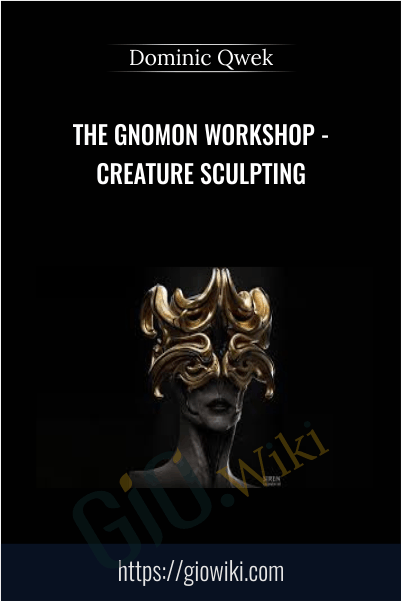 TheGnomonWorkshop - Creature Sculpting - Dominic Qwek